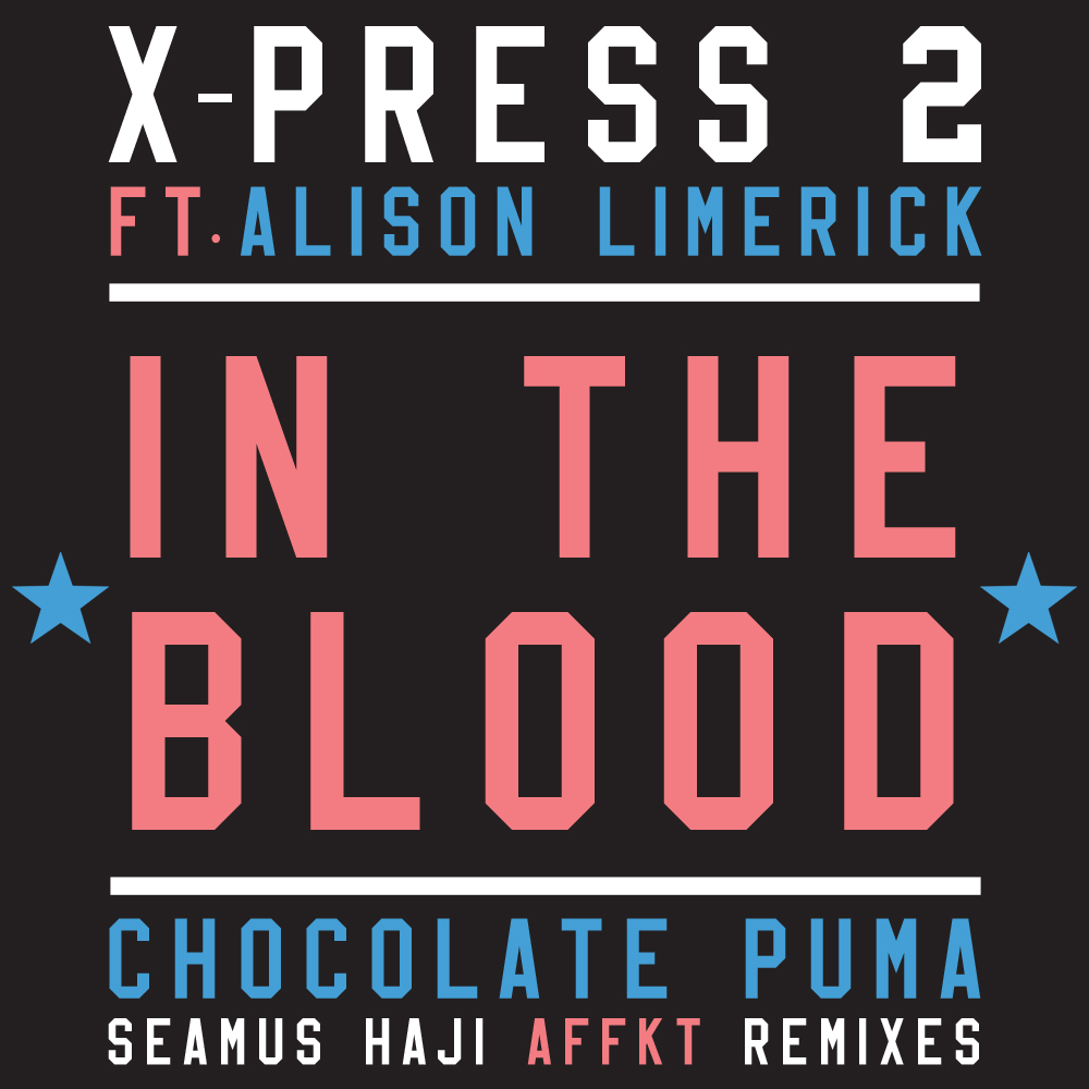 X-press 2 feat Alison Limerick – In The Blood (Chocolate Puma Remix)