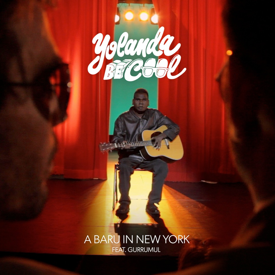 Yolanda Be Cool feat. Gurrumul – A Baru In New York (Chocolate Puma Remix)