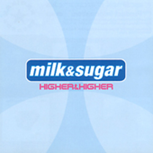 Milk & Sugar – Higher (Chocolate Puma Remix)